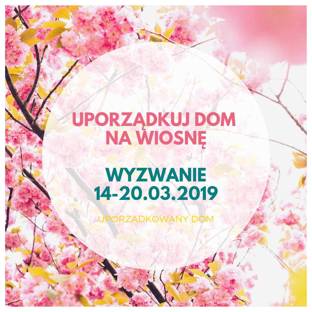"""WYZWANIE """"Uporządkuj dom na wiosnę"""" #edycja1"""